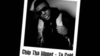 Chip Tha Ripper - To Cold [HQ] + Download Link