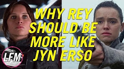 Why Jyn Erso is a better Rey than Rey is
