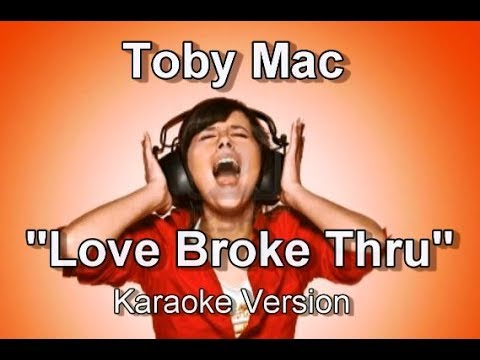"Toby Mac ""Love Broke Thru"" Karaoke Version"