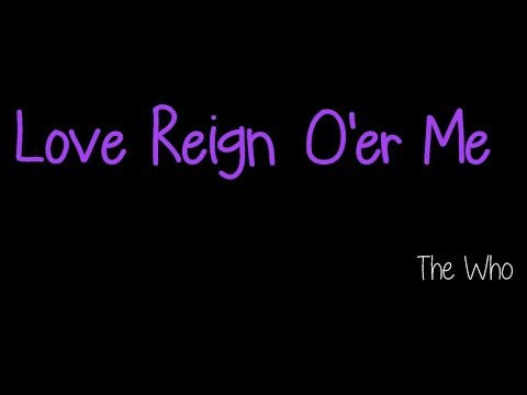 Love Reign O'er Me - The Who ( lyrics )