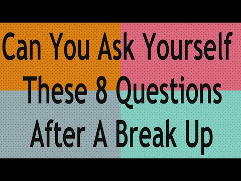 8 Questions To Ask After A Break Up