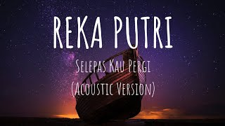 Download Selepas Kau Pergi - Reka Putri (Acoustic Version) | LIRIK Mp3