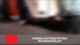 Camera Captures Tutor's Molestation Act