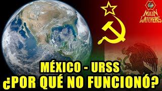 Cómo era la RELACIÓN MÉXICO URSS?