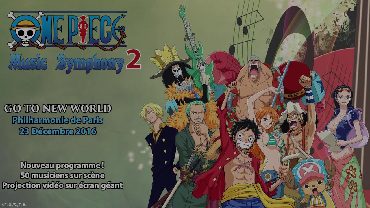 One Piece Music Symphony 2 Go To New World à Paris 23 Dec 2016 Youtube