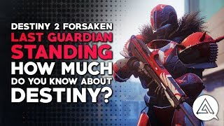 Last Guardian Standing | How Much Do You Know About Destiny?