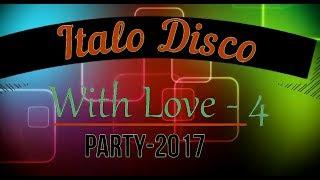 Video Italo Disco - With Love-4 (Party 2017) download MP3, 3GP, MP4, WEBM, AVI, FLV Desember 2017