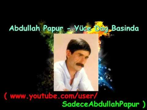 Abdullah Papur - Yüce Dağ Başında mp3 indir