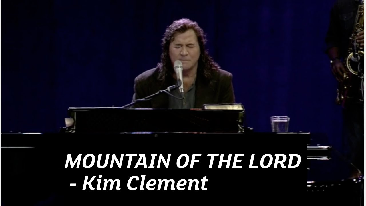 Mountain Of The Lord | Kim Clement