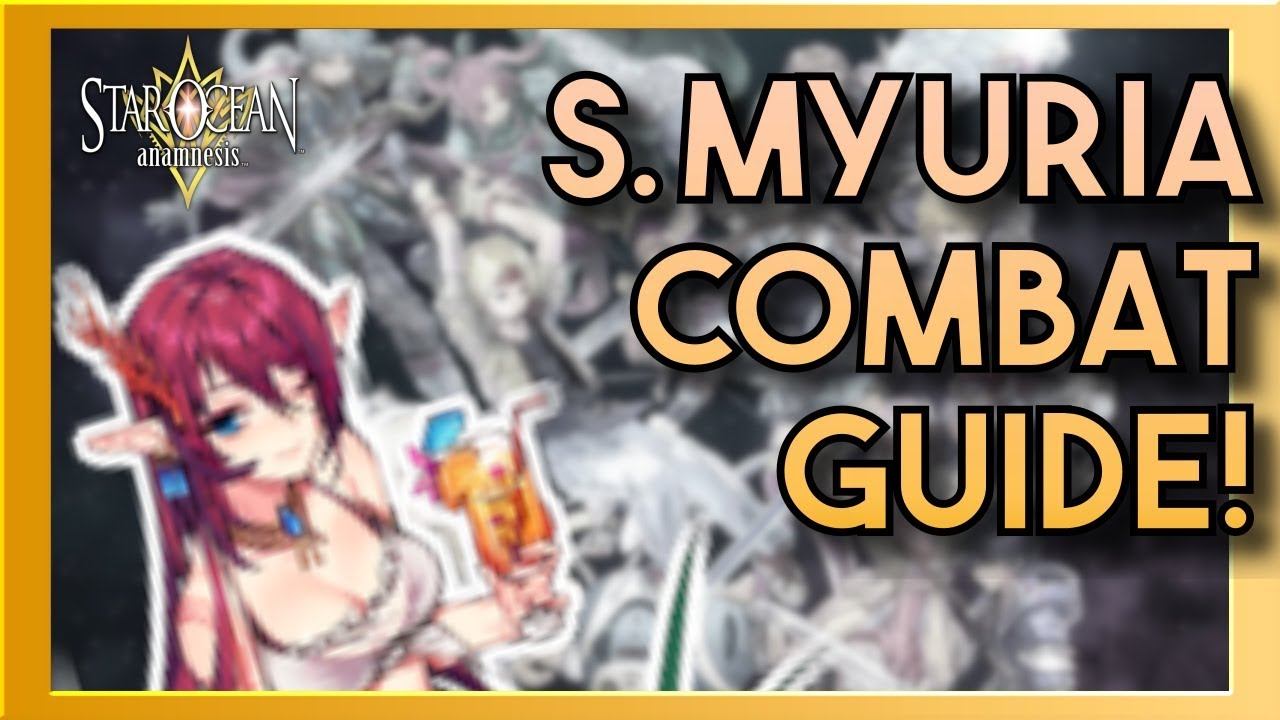 Star Ocean Anamnesis Tier List 2020.How To Use Summer Myuria Battle Guide Star Ocean Anamnesis Defender Guide