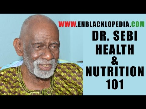 Dr. Sebi - Health And Nutrition 101