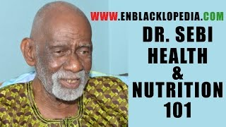 Dr. Sebi - Health And Nutrition 101
