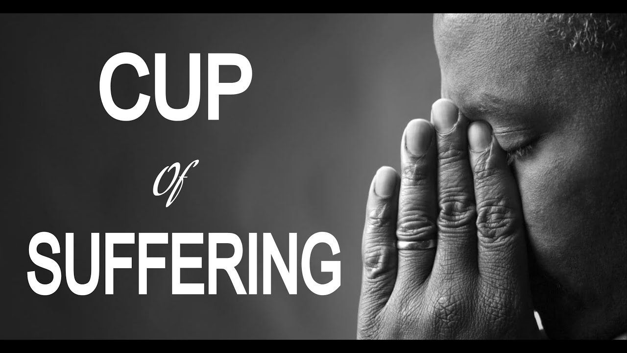 Cup Of Suffering... God's Love... (Romans 8:18/Psalm 34:19/Romans 8:28)