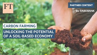 Unlocking the potential of a soil-based economy   FT Food Revolution