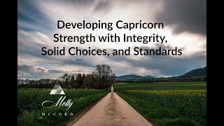 Developing Capricorn Strength with Integrity, Solid Choices, and Standards ~ Podcast
