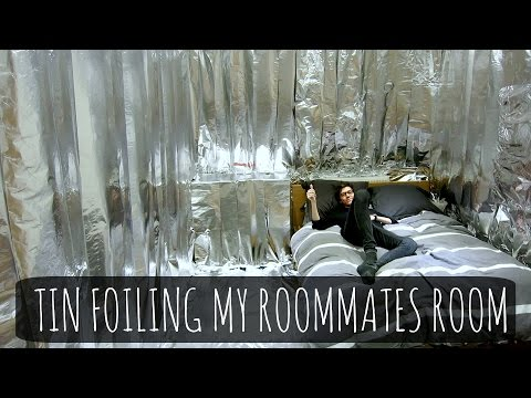 TIN FOILING MY ROOMMATES ROOM