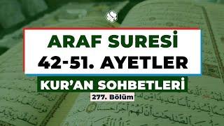Kur'an Sohbetleri | ARAF SÛRESİ 42-51. AYETLER