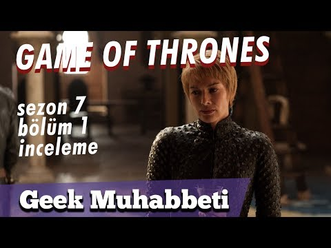 GAME OF THRONES - 7. Sezon 1. Bölüm İnceleme - \