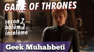 GAME OF THRONES - 7. Sezon 1. Bölüm İnceleme -