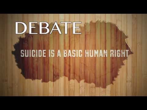 Suicide is a basic human right [Full Debate]