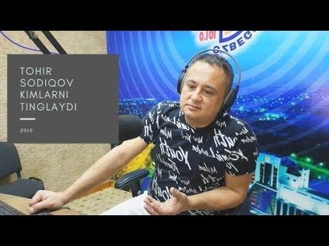TOHIR SODIQOV KIMLARNI TINGLAYDI 2019
