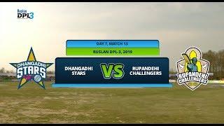 RUSLAN DPL 3 || DHANGADHI STARS  Vs. RUPANDEHI CHALLENGERS || DAY 7 MATCH 13 || FULL GAME HIGHLIGHTS