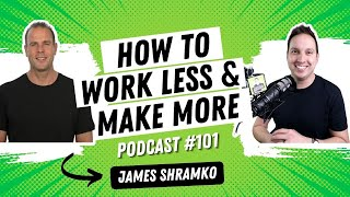 How to Work Less \u0026 Make More with James Schramko
