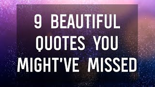 9 Beautiful Quotes You Might've Missed 🌟