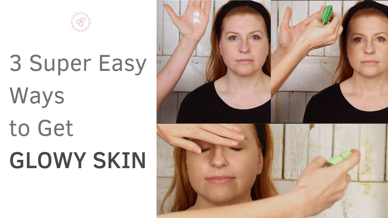 3 Super Easy Ways to Get Glowy Skin | Glowy Skin 101