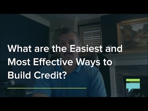 What Are The Easiest And Most Effective Ways To Build Credit