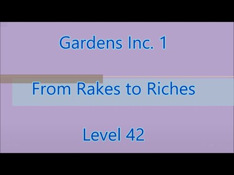 Gardens Inc.: From Rakes to Riches Level 42  