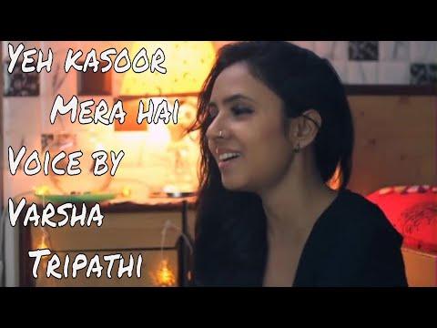 Yeh Kasoor mera hai Jo yakeen kiya hai | Varsha Tripathi |