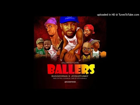Ruggedman x Josh2Funny – All My Guys Are Ballers (Audio)