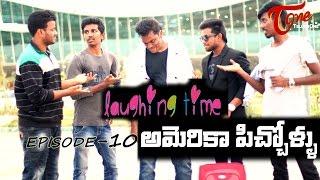 Laughing Time | Episode 10 | America Pichollu | by Ravi Ganjam | #TeluguComedyWebSeries