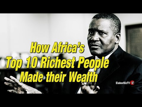How Africa's Top 10 Richest People Made their Wealth