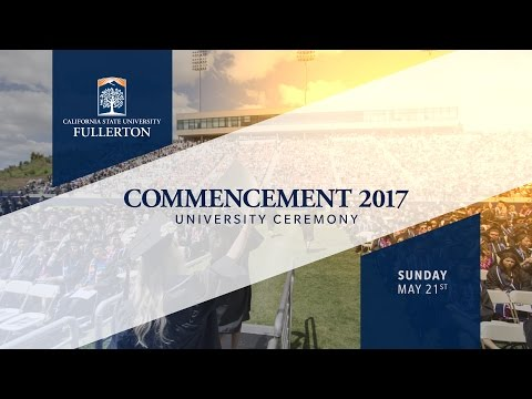 CSUF Commencement 2017 | University Ceremony | Sunday, May 21st