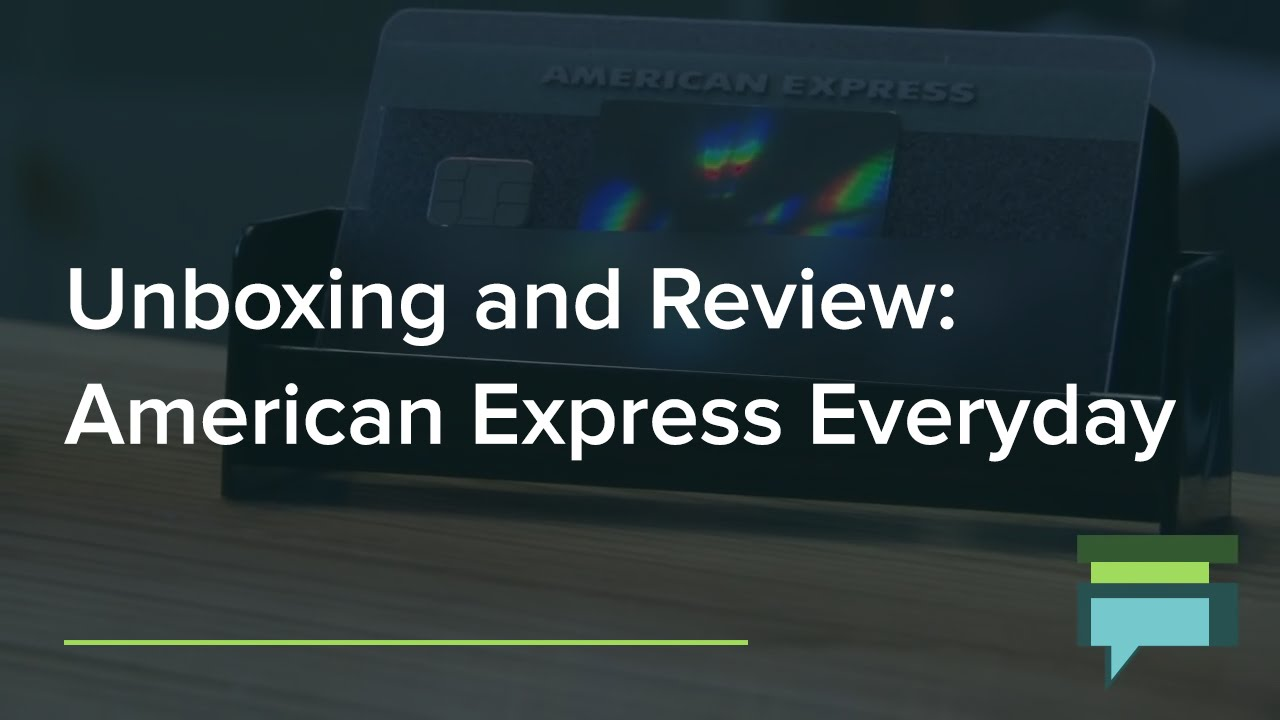 American Express Everyday Credit Card Review And Unboxing - Credit ...