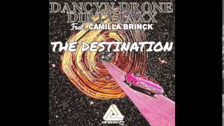 Dancyn Drone & Dirtyjaxx Feat. Camilla Brinck - The Destination (Original Mix)