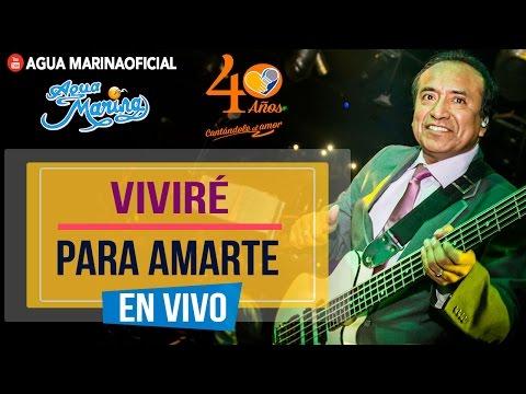 Agua Marina - Viviré para Amarte ( En Vivo)
