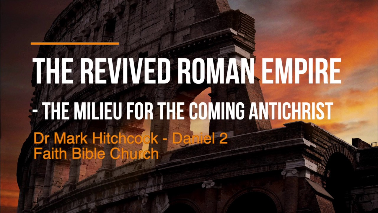 The Revived Roman Empire - Daniel - Dr Mark Hitchcock