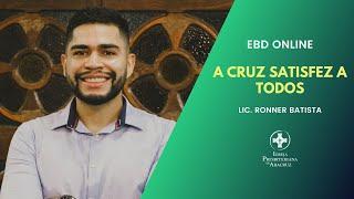 EBD Online | A cruz satisfez a todos | Lic. Ronner Batista