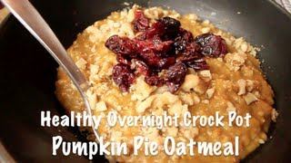 Healthy Pumpkin Pie Oatmeal (overnight Crock Pot Recipe!)