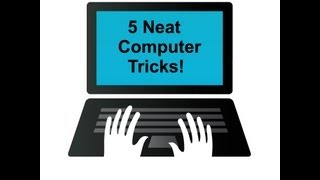 5 Neat Computer Tricks that Everyone Should Know!