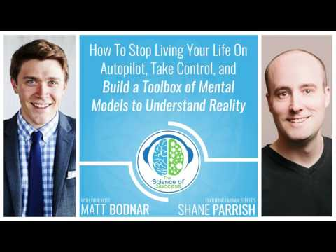 How To Stop Living Your Life On Autopilot & Build a Toolbox of Mental Models with Shane Parrish