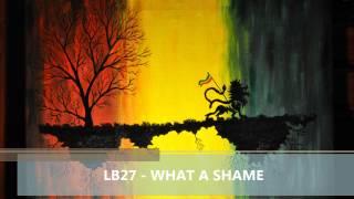LB27 - WHAT A SHAME