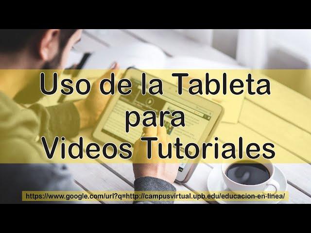 Uso de la Tableta para Videos Tutoriales