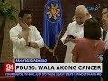 PDu30, wala akong cancer