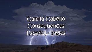 Camila Cabello - Consequences ( Sub Español - Ingles)