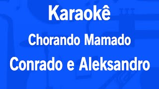Karaokê Chorando Mamado - Conrado e Aleksandro