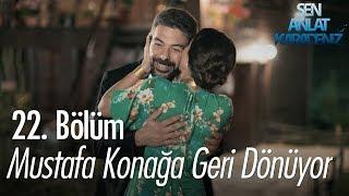Mustafa Konağa Geri Dönüyor - Sen Anlat Karadeniz 22. Bölüm